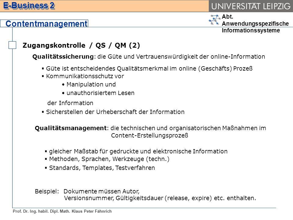 Abt. Anwendungsspezifische Informationssysteme Prof. Dr. Ing. habil. Dipl. Math. Klaus Peter Fähnrich E-Business 2 Zugangskontrolle / QS / QM (2) Cont