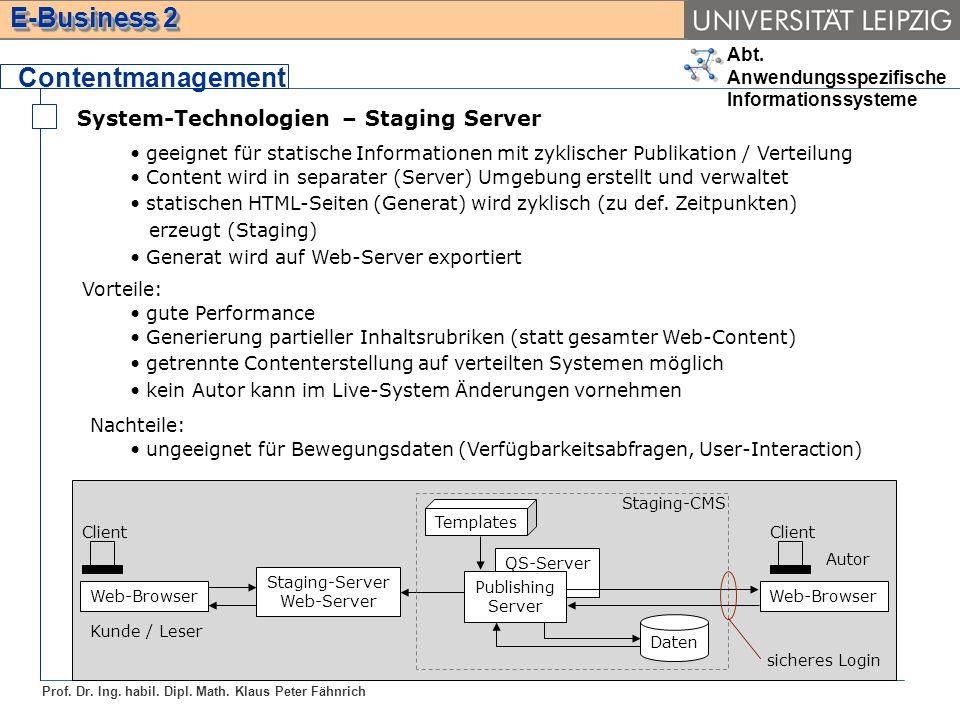 Abt. Anwendungsspezifische Informationssysteme Prof. Dr. Ing. habil. Dipl. Math. Klaus Peter Fähnrich E-Business 2 System-Technologien – Staging Serve