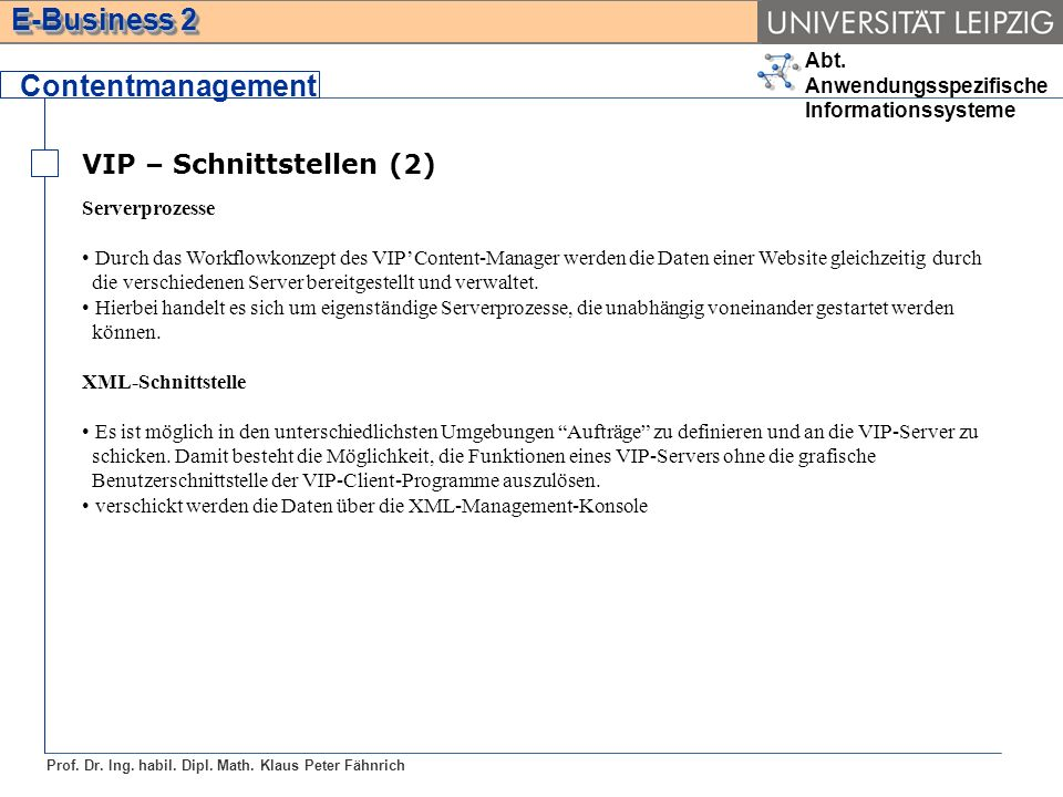 Abt. Anwendungsspezifische Informationssysteme Prof. Dr. Ing. habil. Dipl. Math. Klaus Peter Fähnrich E-Business 2 VIP – Schnittstellen (2) Contentman