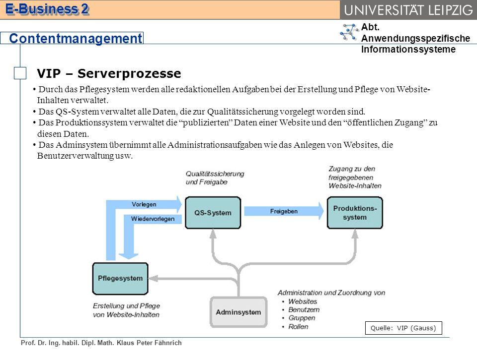Abt. Anwendungsspezifische Informationssysteme Prof. Dr. Ing. habil. Dipl. Math. Klaus Peter Fähnrich E-Business 2 VIP – Serverprozesse Contentmanagem