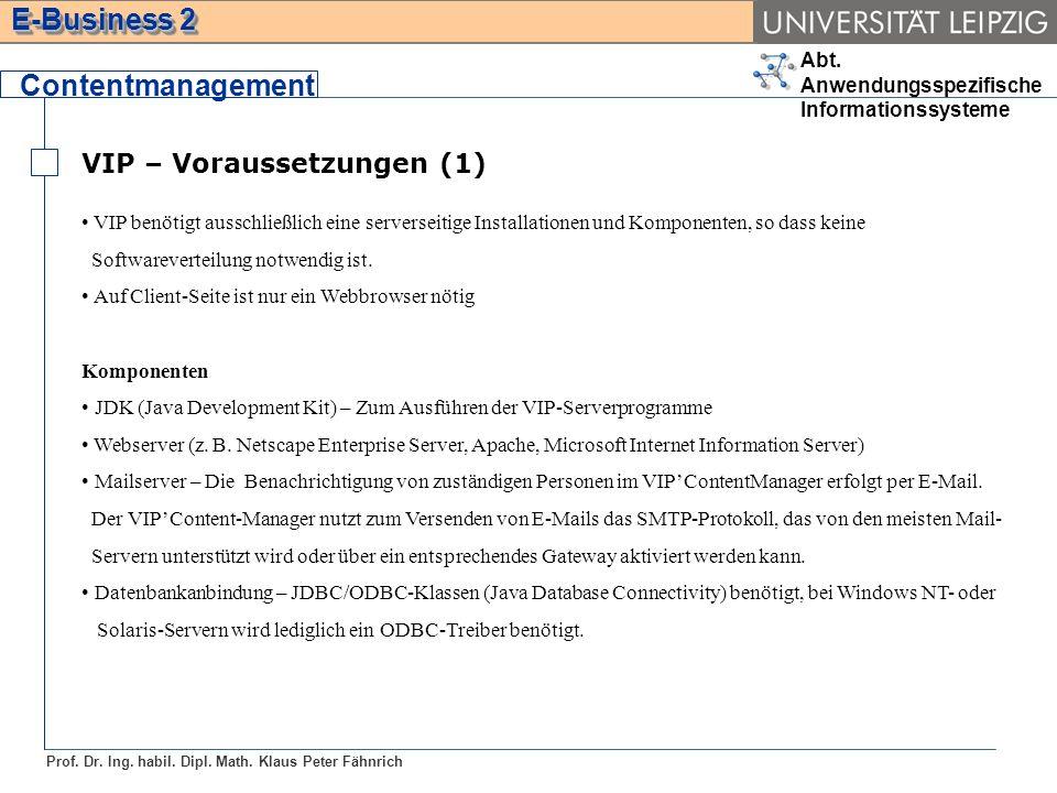 Abt. Anwendungsspezifische Informationssysteme Prof. Dr. Ing. habil. Dipl. Math. Klaus Peter Fähnrich E-Business 2 VIP – Voraussetzungen (1) Contentma