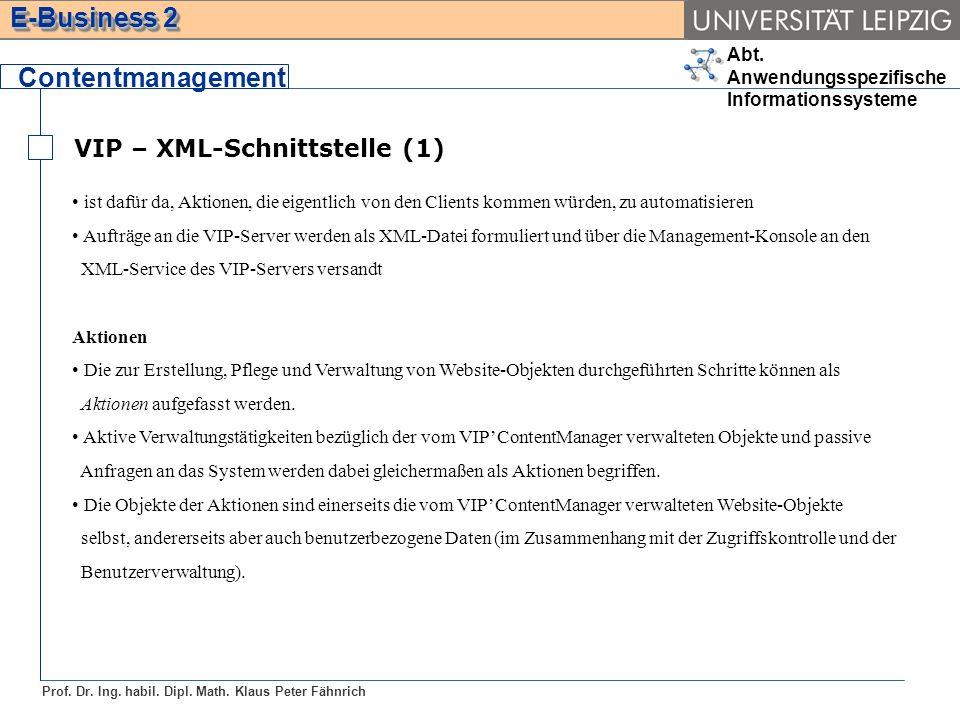 Abt. Anwendungsspezifische Informationssysteme Prof. Dr. Ing. habil. Dipl. Math. Klaus Peter Fähnrich E-Business 2 VIP – XML-Schnittstelle (1) Content