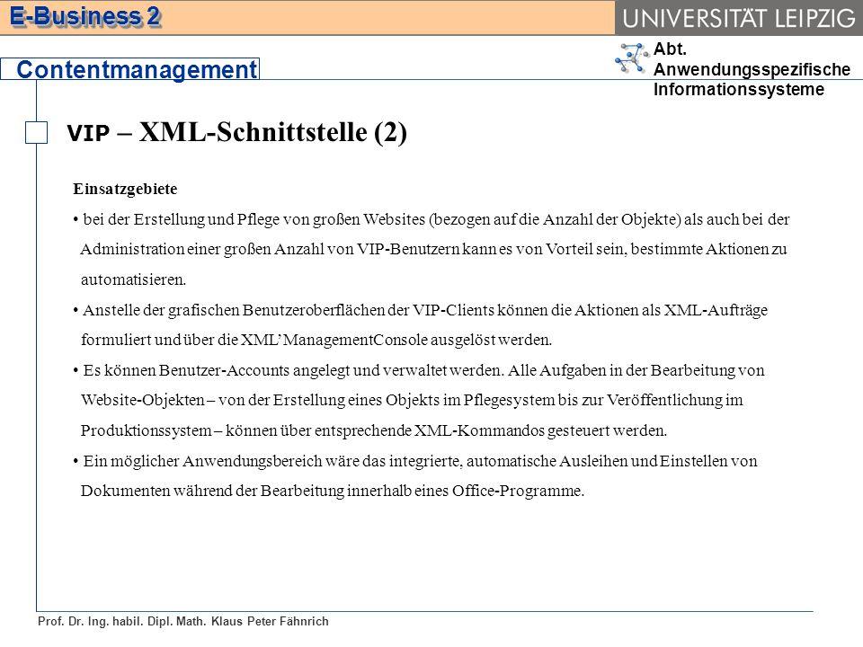 Abt. Anwendungsspezifische Informationssysteme Prof. Dr. Ing. habil. Dipl. Math. Klaus Peter Fähnrich E-Business 2 VIP – XML-Schnittstelle (2) Content