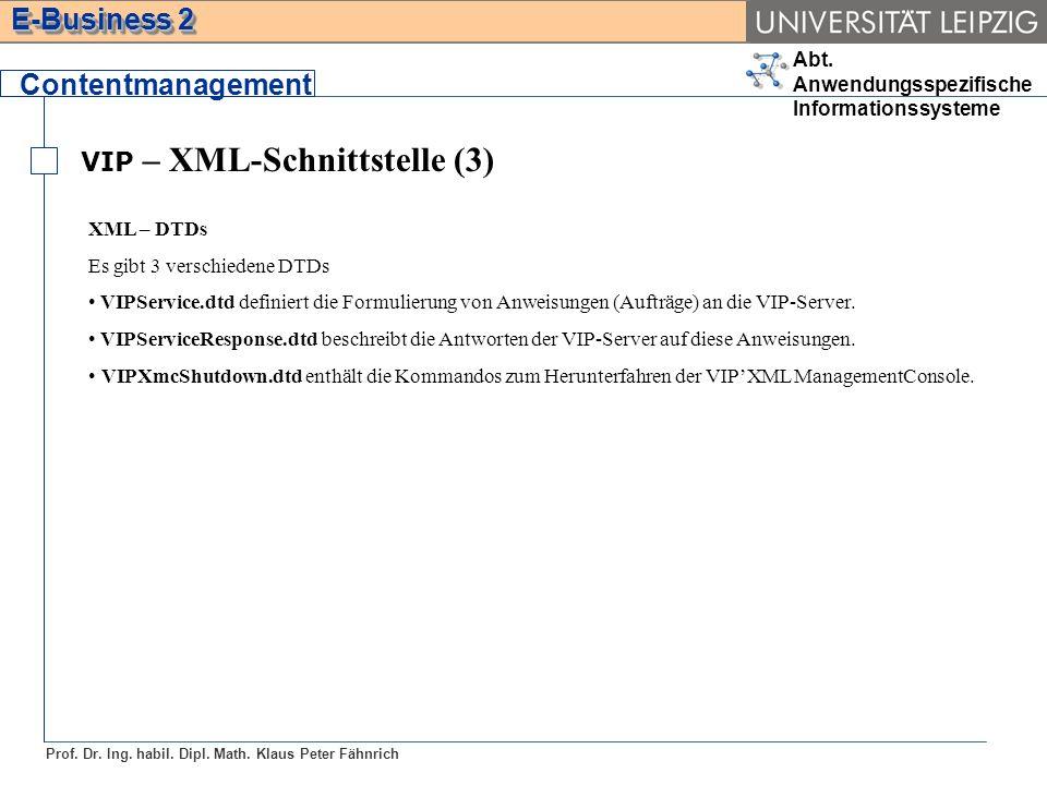 Abt. Anwendungsspezifische Informationssysteme Prof. Dr. Ing. habil. Dipl. Math. Klaus Peter Fähnrich E-Business 2 VIP – XML-Schnittstelle (3) Content