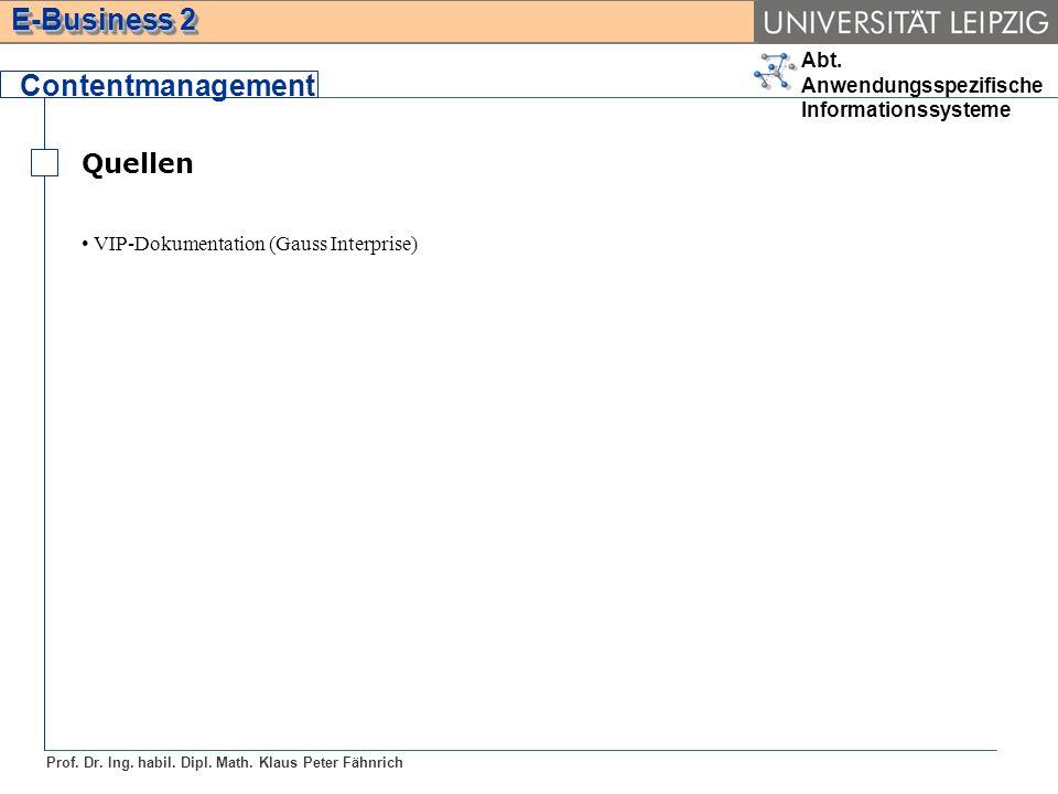 Abt. Anwendungsspezifische Informationssysteme Prof. Dr. Ing. habil. Dipl. Math. Klaus Peter Fähnrich E-Business 2 Quellen Contentmanagement VIP-Dokum