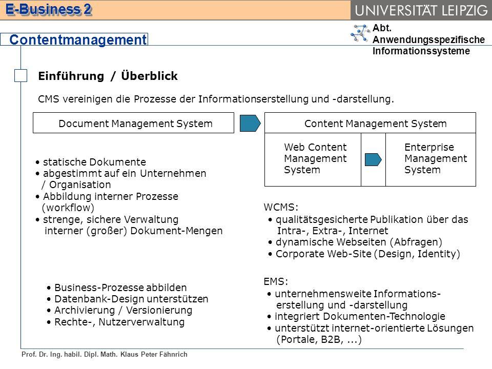 Abt. Anwendungsspezifische Informationssysteme Prof. Dr. Ing. habil. Dipl. Math. Klaus Peter Fähnrich E-Business 2 Einführung / Überblick Contentmanag