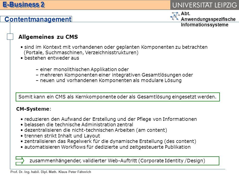 Abt. Anwendungsspezifische Informationssysteme Prof. Dr. Ing. habil. Dipl. Math. Klaus Peter Fähnrich E-Business 2 Allgemeines zu CMS Contentmanagemen