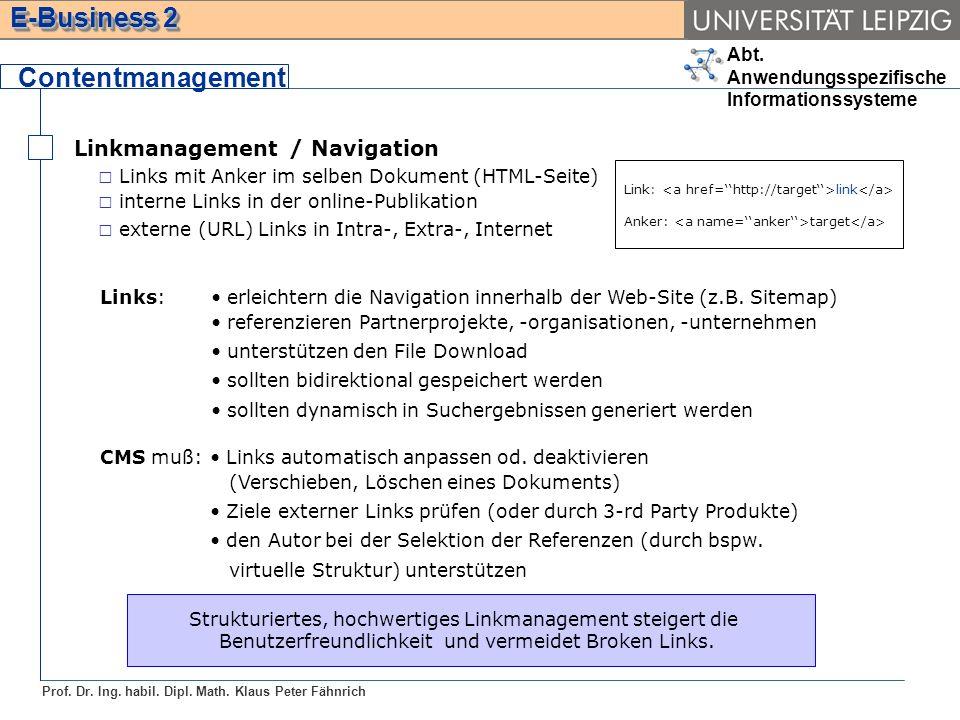 Abt. Anwendungsspezifische Informationssysteme Prof. Dr. Ing. habil. Dipl. Math. Klaus Peter Fähnrich E-Business 2 Linkmanagement / Navigation Content