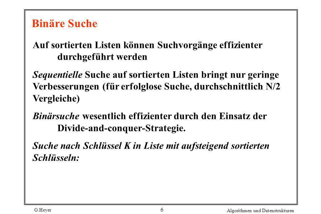 G.Heyer Algorithmen und Datenstrukturen 7 1.Falls Liste leer ist, endet die Suche erfolglos.