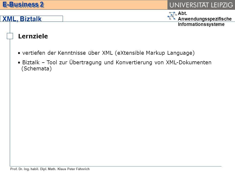 Abt. Anwendungsspezifische Informationssysteme Prof. Dr. Ing. habil. Dipl. Math. Klaus Peter Fähnrich E-Business 2 XML, Biztalk Lernziele vertiefen de