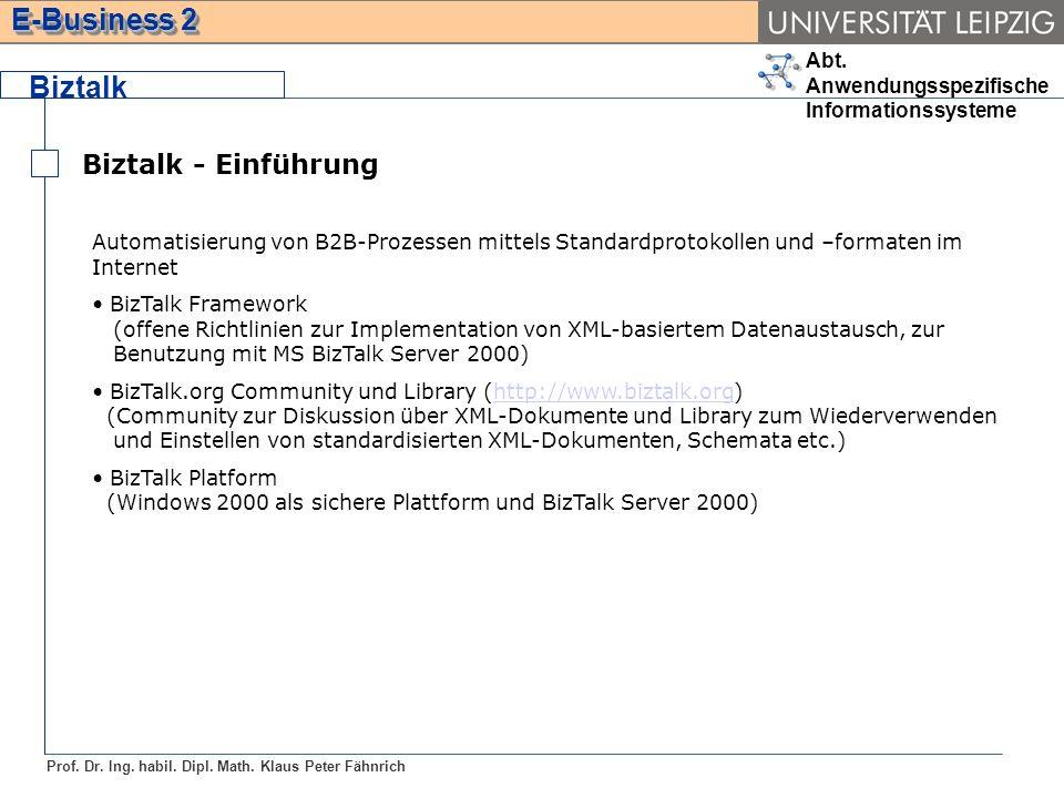 Abt. Anwendungsspezifische Informationssysteme Prof. Dr. Ing. habil. Dipl. Math. Klaus Peter Fähnrich E-Business 2 Biztalk Biztalk - Einführung Automa