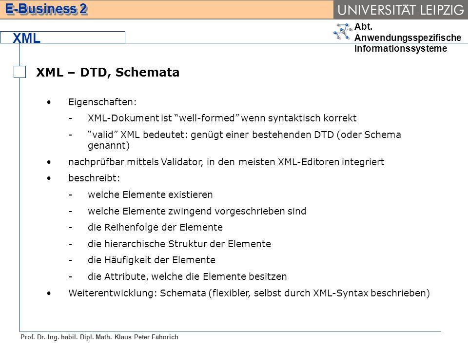 Abt. Anwendungsspezifische Informationssysteme Prof. Dr. Ing. habil. Dipl. Math. Klaus Peter Fähnrich E-Business 2 XML XML – DTD, Schemata Eigenschaft