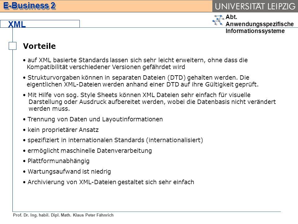 Abt. Anwendungsspezifische Informationssysteme Prof. Dr. Ing. habil. Dipl. Math. Klaus Peter Fähnrich E-Business 2 XML Vorteile auf XML basierte Stand