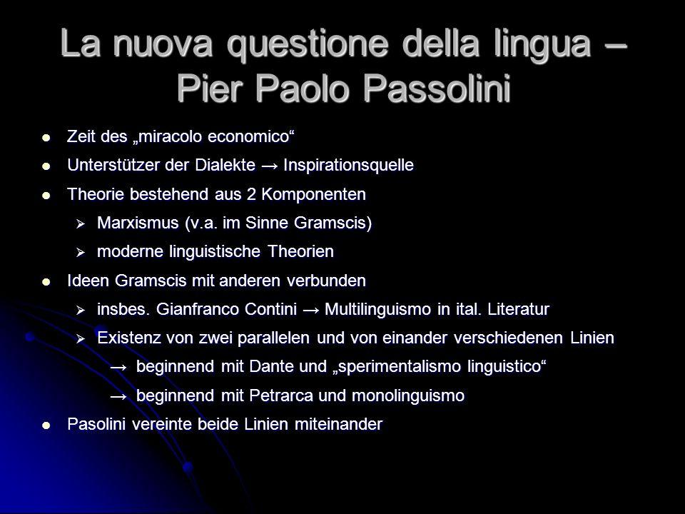 La nuova questione della lingua – Pier Paolo Passolini Zeit des miracolo economico Zeit des miracolo economico Unterstützer der Dialekte Inspirationsq