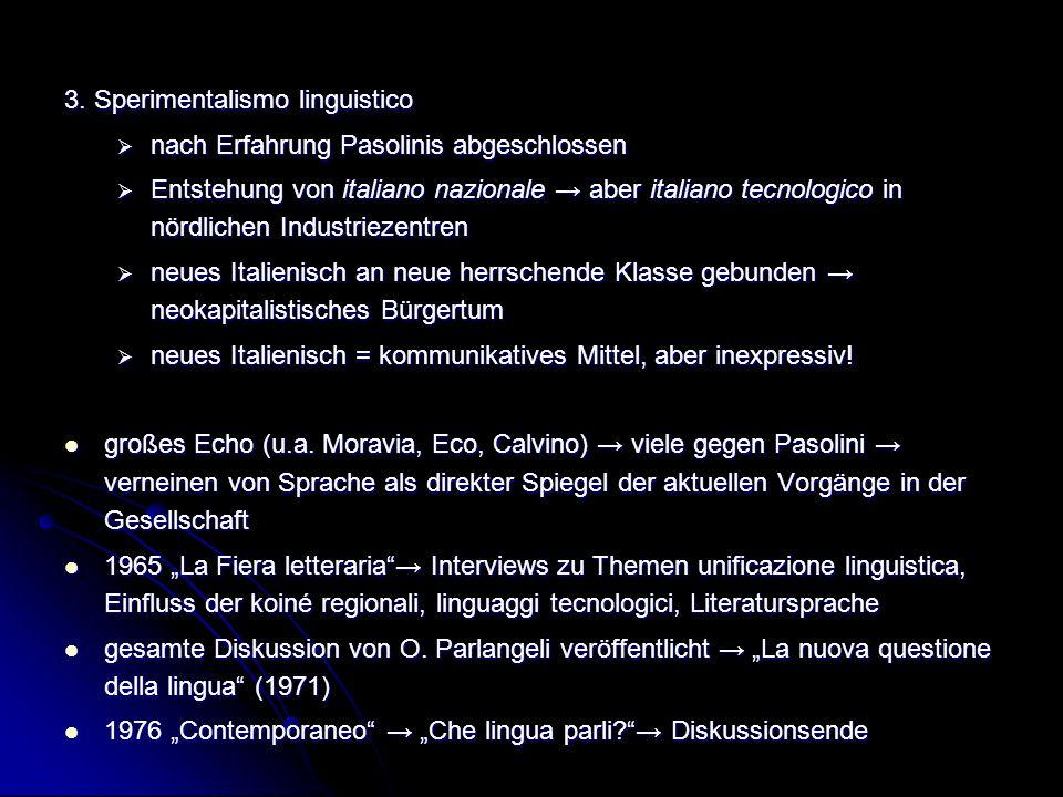 3. Sperimentalismo linguistico nach Erfahrung Pasolinis abgeschlossen nach Erfahrung Pasolinis abgeschlossen Entstehung von italiano nazionale aber it