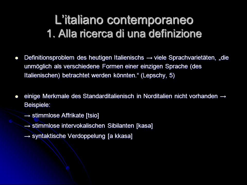 Litaliano contemporaneo 1. Alla ricerca di una definizione Definitionsproblem des heutigen Italienischs viele Sprachvarietäten, die unmöglich als vers