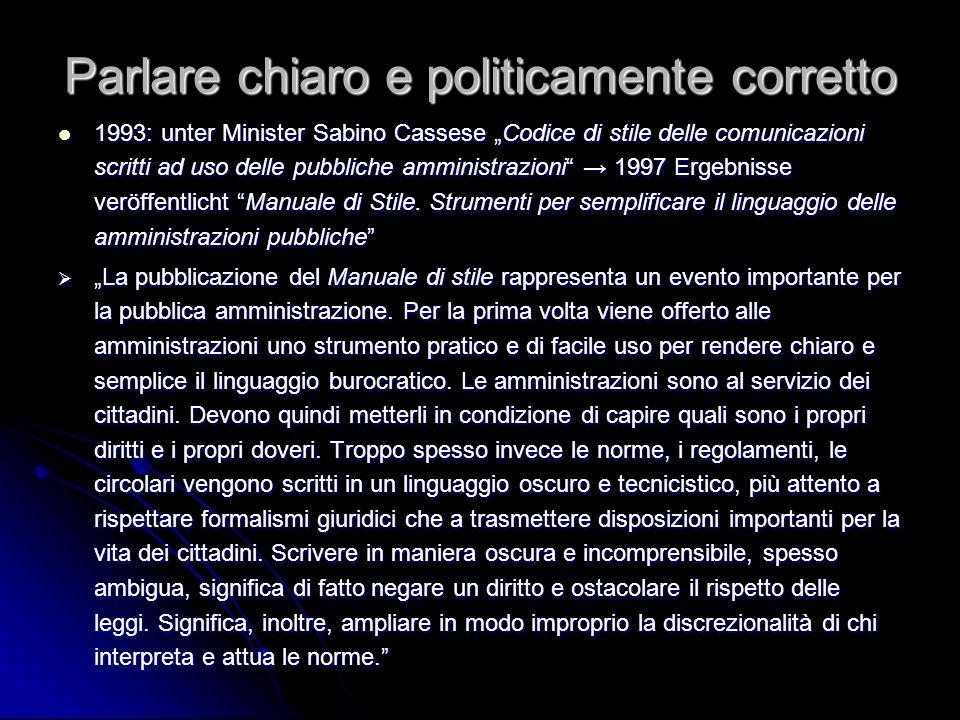 Parlare chiaro e politicamente corretto 1993: unter Minister Sabino Cassese Codice di stile delle comunicazioni scritti ad uso delle pubbliche amminis