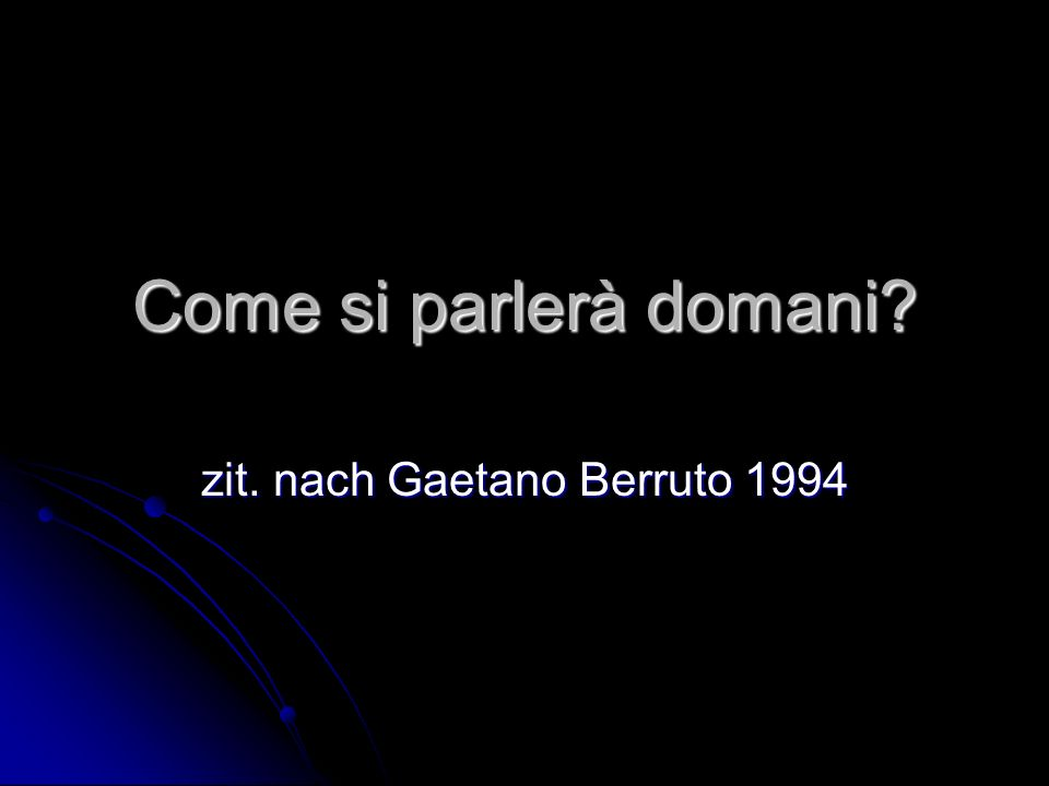 Come si parlerà domani? zit. nach Gaetano Berruto 1994