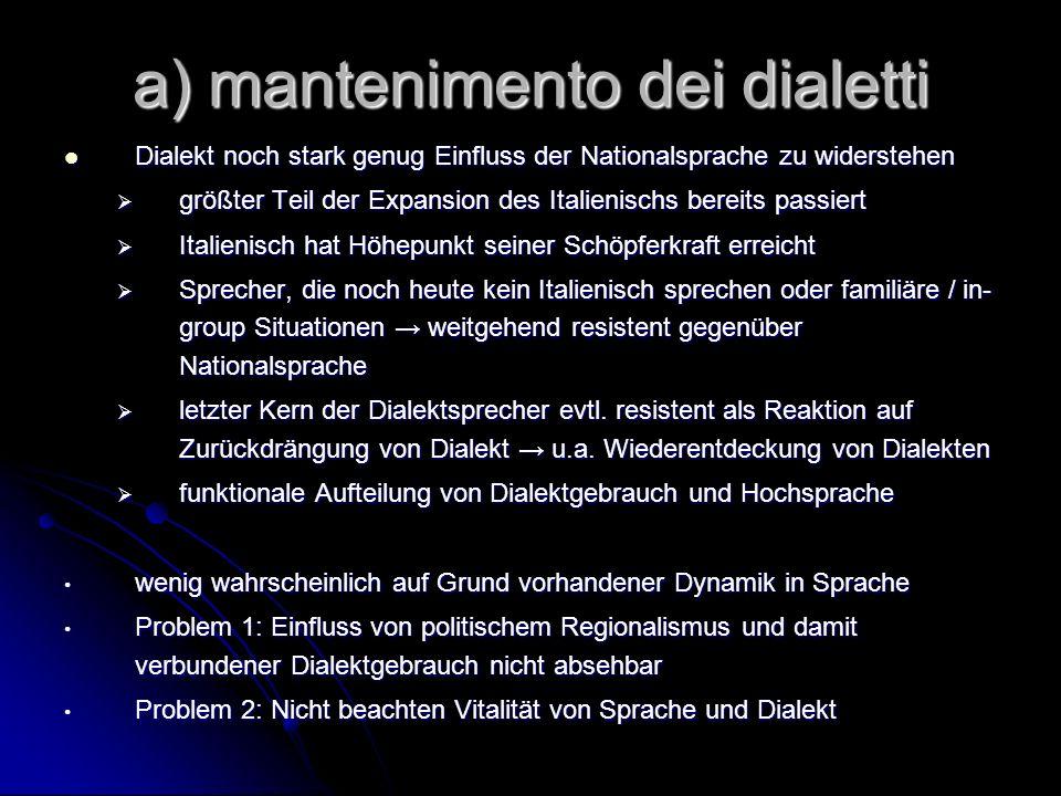 a) mantenimento dei dialetti Dialekt noch stark genug Einfluss der Nationalsprache zu widerstehen Dialekt noch stark genug Einfluss der Nationalsprach