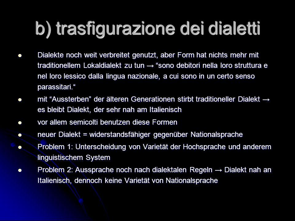 b) trasfigurazione dei dialetti Dialekte noch weit verbreitet genutzt, aber Form hat nichts mehr mit traditionellem Lokaldialekt zu tun sono debitori