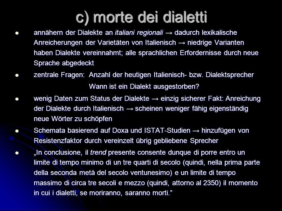 c) morte dei dialetti annähern der Dialekte an italiani regionali dadurch lexikalische Anreicherungen der Varietäten von Italienisch niedrige Variante