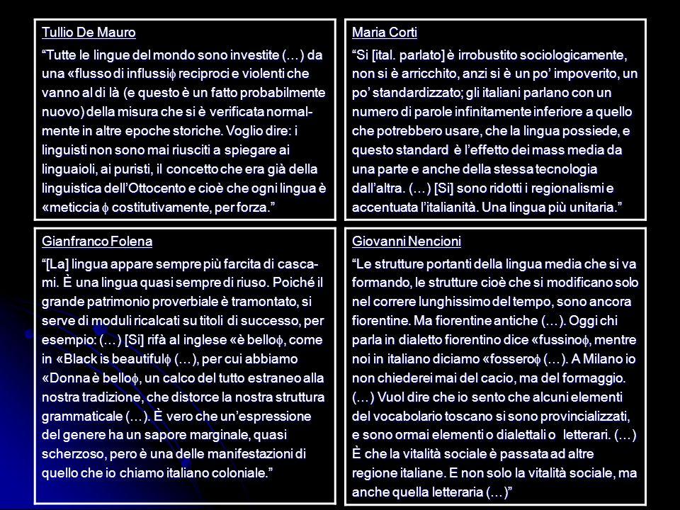 Tullio De Mauro Tutte le lingue del mondo sono investite (…) da una «flusso di influssi reciproci e violenti che vanno al di là (e questo è un fatto p