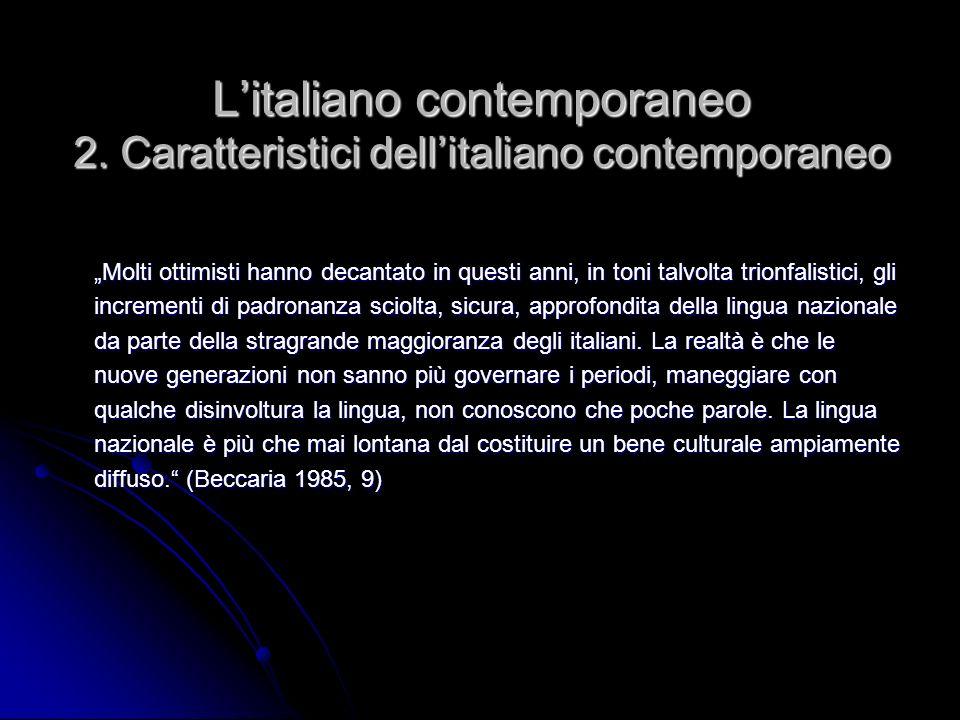 Litaliano contemporaneo 2. Caratteristici dellitaliano contemporaneo Molti ottimisti hanno decantato in questi anni, in toni talvolta trionfalistici,