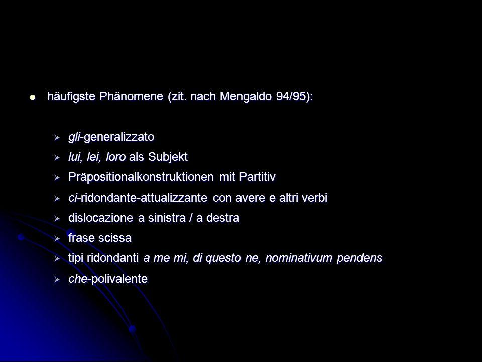 häufigste Phänomene (zit. nach Mengaldo 94/95): häufigste Phänomene (zit. nach Mengaldo 94/95): gli-generalizzato gli-generalizzato lui, lei, loro als