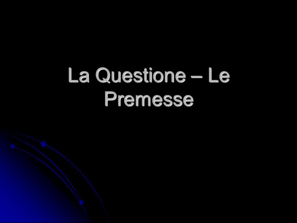 La Questione – Le Premesse
