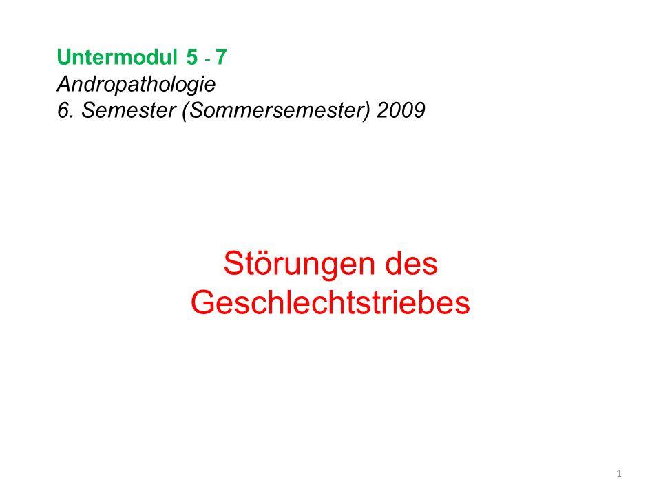 Untermodul 5 - 7 Andropathologie 6. Semester (Sommersemester) 2009 Störungen des Geschlechtstriebes 1
