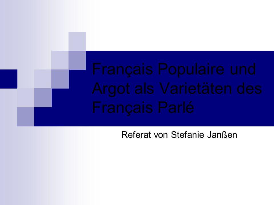 Struktur Einordnung der Varietäten in das Français Parlé Definition des Français Populaire Definition des Argot Gegenüberstellung der beiden Varietäten Entwicklung Soziolinguistische Betrachtung heute Spezifische Formen des Argot