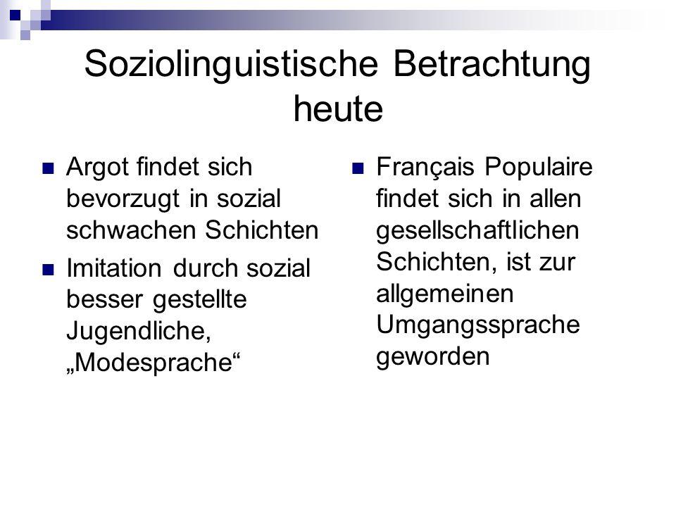 Soziolinguistische Betrachtung heute Argot findet sich bevorzugt in sozial schwachen Schichten Imitation durch sozial besser gestellte Jugendliche, Mo