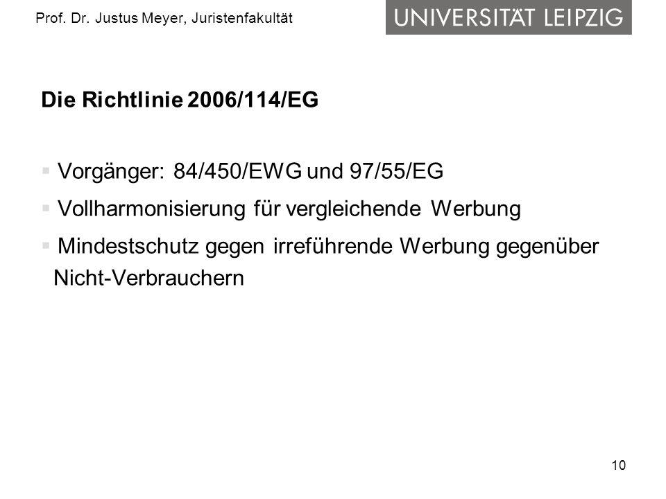 10 Prof. Dr. Justus Meyer, Juristenfakultät Die Richtlinie 2006/114/EG Vorgänger: 84/450/EWG und 97/55/EG Vollharmonisierung für vergleichende Werbung
