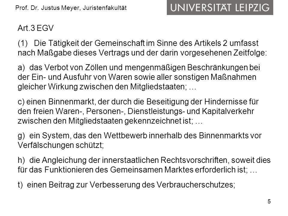 5 Prof. Dr. Justus Meyer, Juristenfakultät Art.3 EGV (1) Die Tätigkeit der Gemeinschaft im Sinne des Artikels 2 umfasst nach Maßgabe dieses Vertrags u