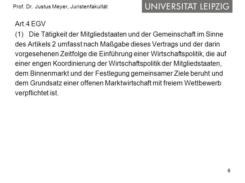 6 Prof. Dr. Justus Meyer, Juristenfakultät Art.4 EGV (1) Die Tätigkeit der Mitgliedstaaten und der Gemeinschaft im Sinne des Artikels 2 umfasst nach M