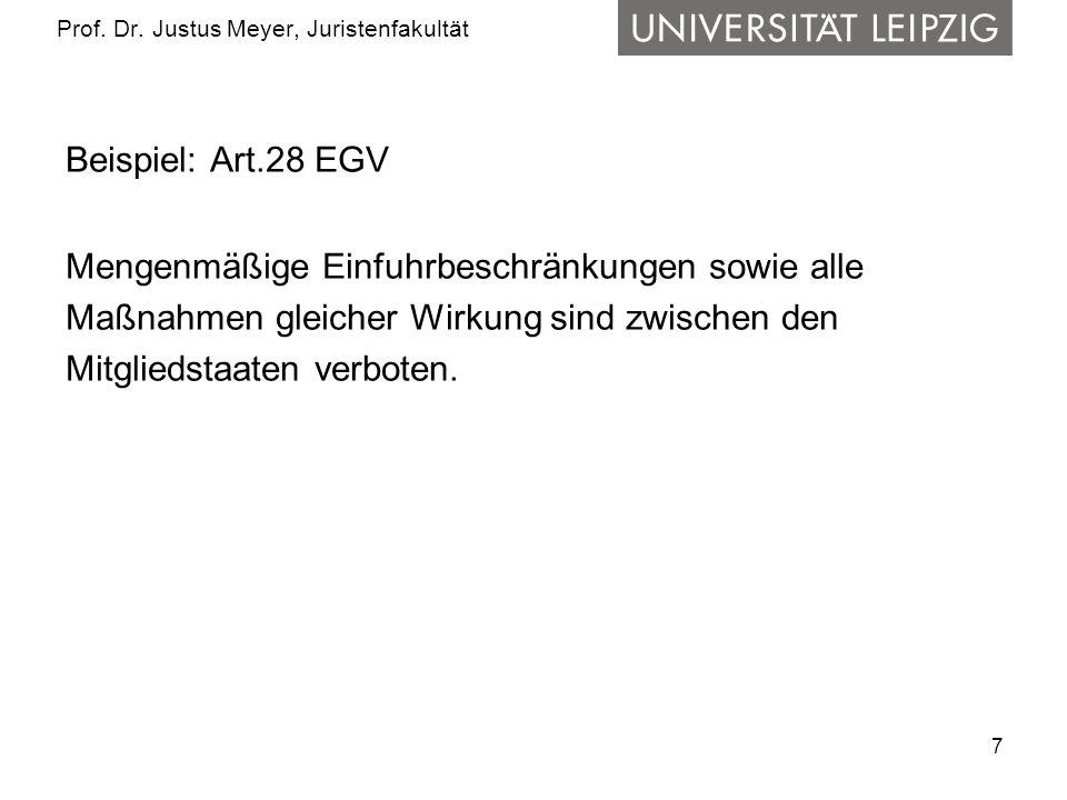 7 Prof. Dr. Justus Meyer, Juristenfakultät Beispiel: Art.28 EGV Mengenmäßige Einfuhrbeschränkungen sowie alle Maßnahmen gleicher Wirkung sind zwischen