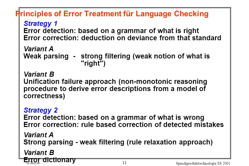 G.Heyer Sprachprodukttechnologie SS 2001 11 Principles of Error Treatment für Language Checking Strategy 1 Error detection: based on a grammar of what