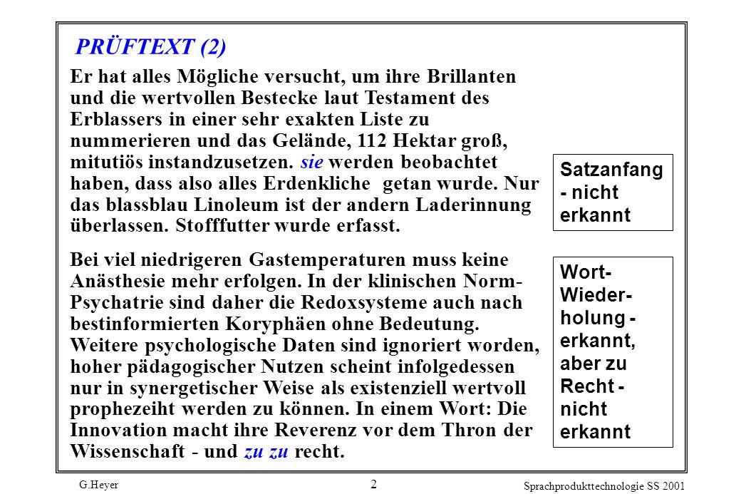 G.Heyer Sprachprodukttechnologie SS 2001 2 PRÜFTEXT (2) Er hat alles Mögliche versucht, um ihre Brillanten und die wertvollen Bestecke laut Testament des Erblassers in einer sehr exakten Liste zu nummerieren und das Gelände, 112 Hektar groß, mitutiös instandzusetzen.