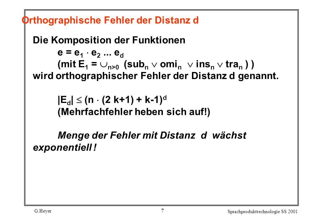 G.Heyer Sprachprodukttechnologie SS 2001 7 Orthographische Fehler der Distanz d Die Komposition der Funktionen e = e 1 e 2...