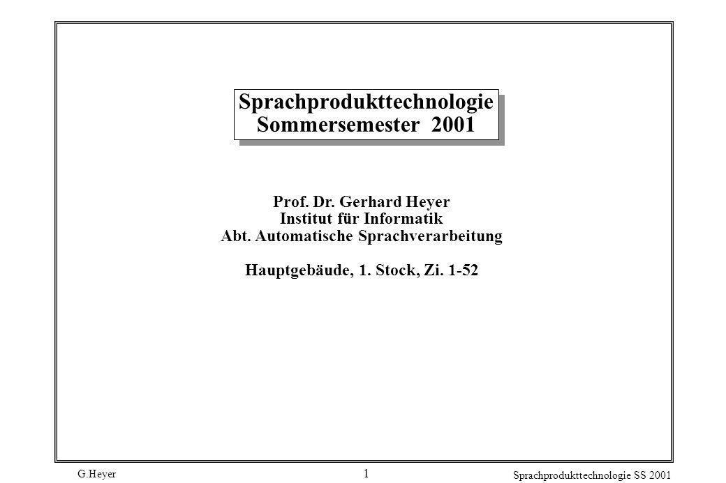 G.Heyer Sprachprodukttechnologie SS 2001 1 Sprachprodukttechnologie Sommersemester 2001 Prof. Dr. Gerhard Heyer Institut für Informatik Abt. Automatis