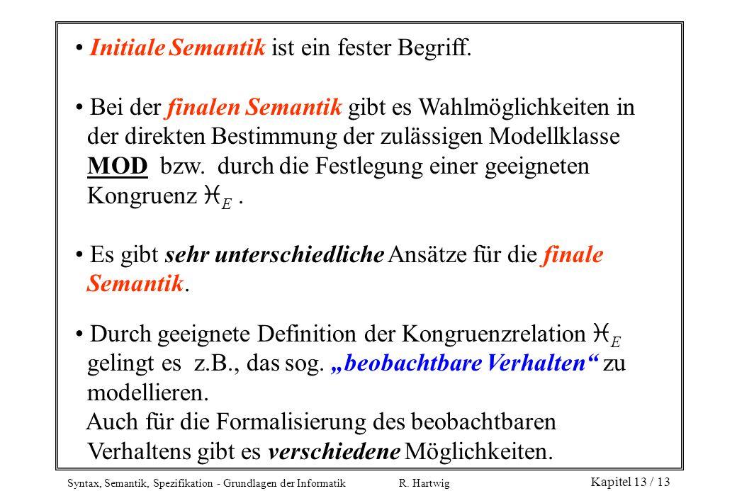 Syntax, Semantik, Spezifikation - Grundlagen der Informatik R. Hartwig Kapitel 13 / 13 Initiale Semantik ist ein fester Begriff. Bei der finalen Seman