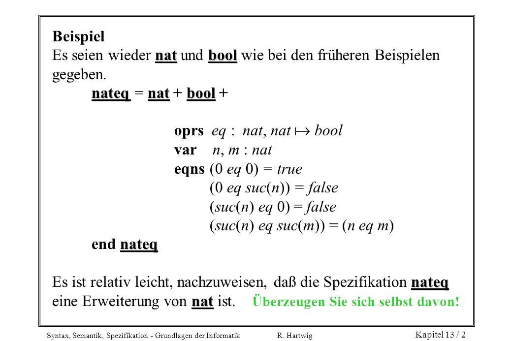 Syntax, Semantik, Spezifikation - Grundlagen der Informatik R. Hartwig Kapitel 13 / 2 Beispiel natbool Es seien wieder nat und bool wie bei den früher