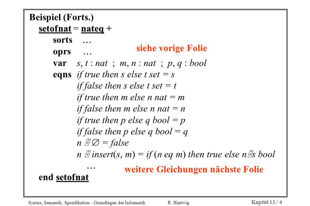 Syntax, Semantik, Spezifikation - Grundlagen der Informatik R. Hartwig Kapitel 13 / 4 Beispiel (Forts.) setofnatnateq setofnat = nateq + sorts oprs va