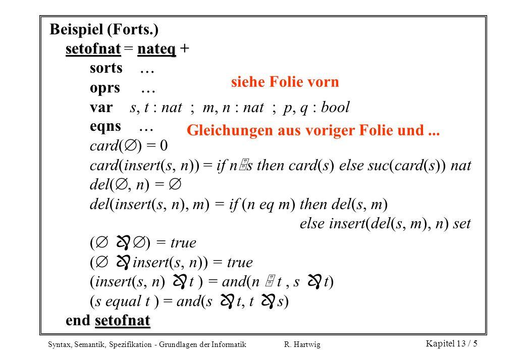 Syntax, Semantik, Spezifikation - Grundlagen der Informatik R. Hartwig Kapitel 13 / 5 Beispiel (Forts.) setofnatnateq setofnat = nateq + sorts oprs va