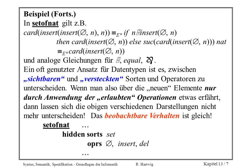 Syntax, Semantik, Spezifikation - Grundlagen der Informatik R. Hartwig Kapitel 13 / 7 Beispiel (Forts.) setofnat In setofnat gilt z.B. card(insert(ins