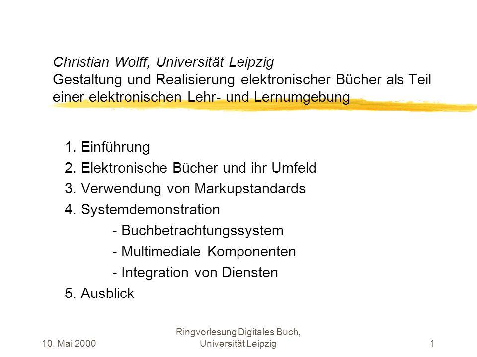 10. Mai 2000 Ringvorlesung Digitales Buch, Universität Leipzig1 Christian Wolff, Universität Leipzig Gestaltung und Realisierung elektronischer Bücher