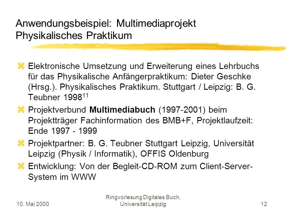 10. Mai 2000 Ringvorlesung Digitales Buch, Universität Leipzig12 Anwendungsbeispiel: Multimediaprojekt Physikalisches Praktikum Elektronische Umsetzun