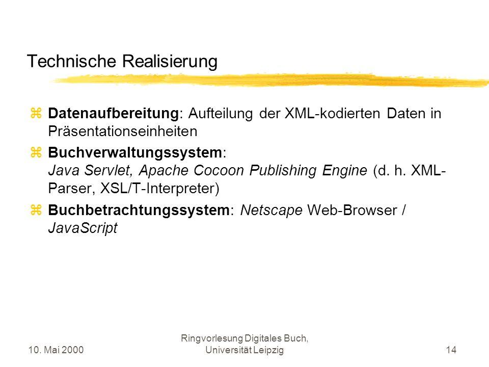 10. Mai 2000 Ringvorlesung Digitales Buch, Universität Leipzig14 Technische Realisierung Datenaufbereitung: Aufteilung der XML-kodierten Daten in Präs