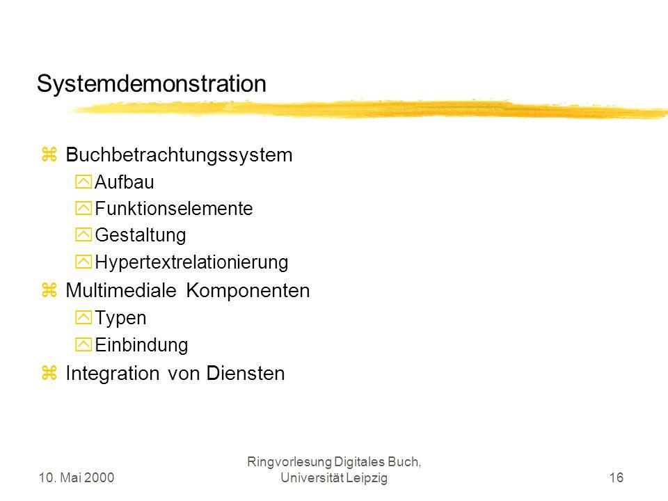 10. Mai 2000 Ringvorlesung Digitales Buch, Universität Leipzig16 Systemdemonstration Buchbetrachtungssystem Aufbau Funktionselemente Gestaltung Hypert