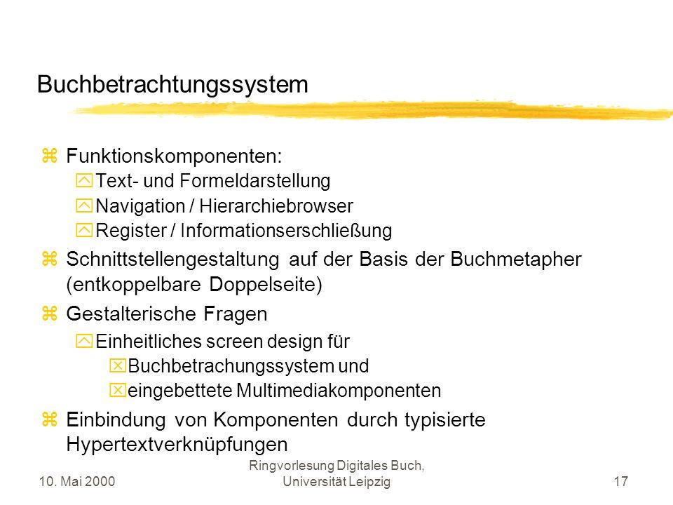 10. Mai 2000 Ringvorlesung Digitales Buch, Universität Leipzig17 Buchbetrachtungssystem Funktionskomponenten: Text- und Formeldarstellung Navigation /